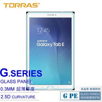 【TORRAS】Samsung Galaxy Tab E T560 (9.6吋) 鋼化玻璃貼 G PE 系列 9H硬度 2.5D導角 加送面條線